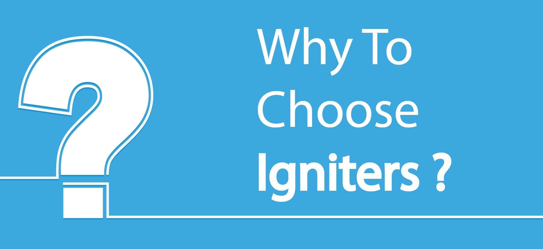 Why to Choose Igniters?